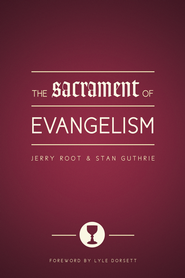 The Sacrament of Evangelism - eBook  -     By: Jerry Root, Stan Guthrie, Lyle Dorsett
