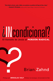 Incondicional?: El llamado de Jesus al perdon radical - eBook  -     By: Brian Zahnd