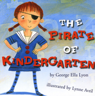 The Pirate of Kindergarten - eBook  -     By: George Ella Lyon     Illustrated By: Lynne Avril