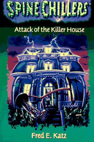 SpineChillers Mysteries Series: Attack of the Killer House - eBook  -     By: Fred E. Katz