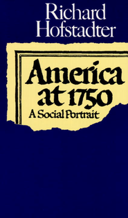 America at 1750:: A Social Portrait                             -     By: Richard Hofstadter