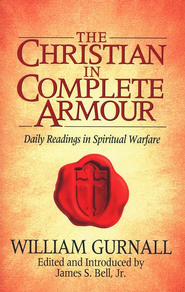 The Christian in Complete Armour: Daily Readings in Spiritual Warfare - eBook  -     Edited By: James S. Bell Jr.     By: William Gurnall