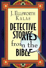 Detective Stories from the Bible - eBook  -     By: J. Ellsworth Kalas