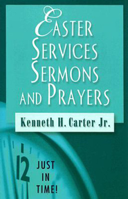 Just in Time Easter Services Sermons and Prayers - eBook  -     By: Kenneth H. Carter Jr.
