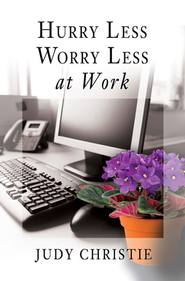 Hurry Less, Worry Less at Work - eBook  -     By: Judy Christie