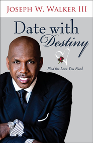 Date with Destiny: Find the Love You Need - eBook  -     By: Joseph W. Walker III