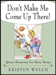 Don't Make Me Come Up There! Quiet Moments for Busy Moms - eBook  -     By: Kristen Welch