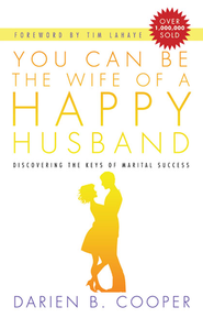 You Can Be the Wife of a Happy Husband: Discovering the Keys to Marital Success - eBook  -     By: Darian B. Cooper