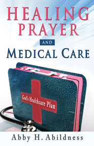 Healing Prayer and Medical Care - eBook  -     By: Abby H. Abildness