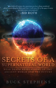 Secrets of a Supernatural World: Near Death Revelations of the Ancient World and the Future - eBook  -     By: Buck Stephens