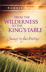 From the Wilderness to the King's Table: Journey to Your Destiny - eBook  -     By: Bonnie Rowan