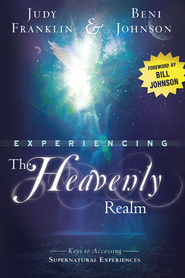 Experiencing the Heavenly Realm: Keys to Accessing Supernatural Experiences - eBook  -     By: Judy Franklin, Beni Johnson
