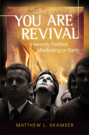 You are Revival: Heavenly Realities Manifesting on Earth - eBook  -     By: Matthew L. Skamser