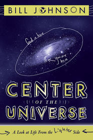 Center of the Universe: A Look at Life From the Lighter Side - eBook  -     By: Bill Johnson