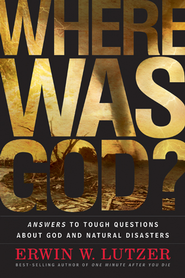 Where Was God?: Answers to Tough Questions about God and Natural Disasters - eBook  -     By: Erwin W. Lutzer
