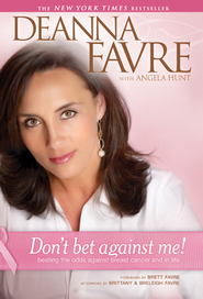 Don't Bet against Me!: Beating the Odds Against Breast Cancer and in Life - eBook  -     By: Deanna Favre, Angela Hunt