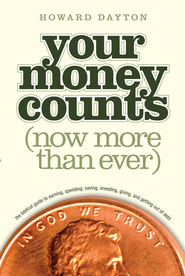 Your Money Counts: The Biblical Guide to Earning, Spending, Saving, Investing, Giving, and Getting Out of Debt - eBook  -     By: Howard L. Dayton Jr.