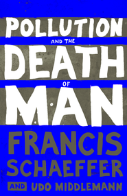 Pollution and the Death of Man - eBook  -     By: Francis A. Schaeffer, Udo Middlemann