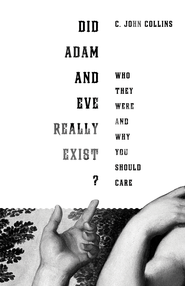 Did Adam and Eve Really Exist?: Who They Were and Why You Should Care - eBook  -     By: C. John Collins