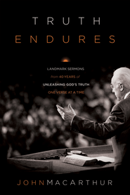 Truth Endures: Landmark Sermons from Forty Years of Unleashing God's Truth One Verse at a Time - eBook  -     By: John MacArthur