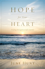 Hope for Your Heart: Finding Strength in Life's Storms - eBook  -     By: June Hunt