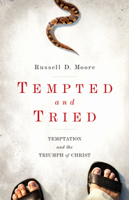 Tempted and Tried: Temptation and the Triumph of Christ - eBook  -     By: Russell D. Moore