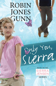 Only You, Sierra: Book 1 in the Sierra Jensen Series - eBook  -     By: Robin Jones Gunn