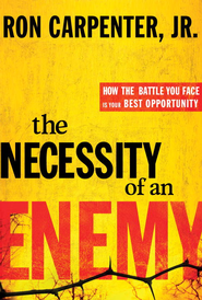 The Necessity of an Enemy: How the Battle You Face Is Your Best Opportunity - eBook  -     By: Ron Carpenter
