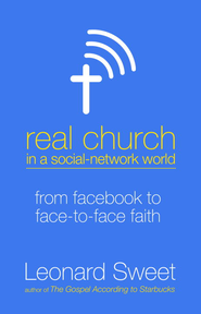 Real Church in a Social-Network World: From Facebook to Face-to-Face Faith - eBook  -     By: Leonard Sweet