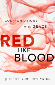 Red Like Blood: Confrontations With Grace - eBook  -     By: Joe Coffey, Bob Bevington