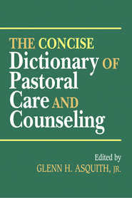 The Concise Dictionary of Pastoral Care and Counseling - eBook  -     Edited By: Glen Asquith     By: Edited by Glen Asquith