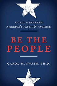 Be the People: A Call to Reclaim America's Faith and Promise - eBook  -     By: Carol Swain