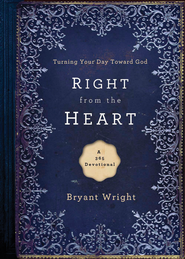 Right From the Heart: Turning Your Day Toward God - eBook  -     By: Bryant Wright