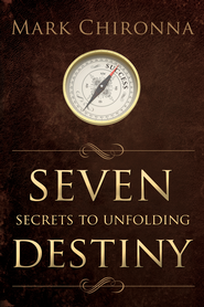 Seven Secrets to Unfolding Destiny - eBook  -     By: Mark Chironna
