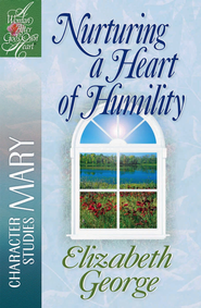 Nurturing a Heart of Humility: The Life of Mary - eBook  -     By: Elizabeth George