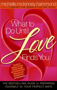 What to Do Until Love Finds You: The Bestselling Guide to Preparing Yourself for Your Perfect Mate - eBook  -     By: Michelle McKinney Hammond