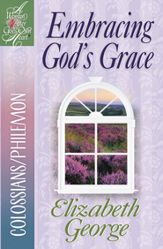 Embracing God's Grace: Colossians/Philemon - eBook  -     By: Elizabeth George