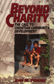 Beyond Charity: The Call to Christian Community Development - eBook  -     By: John M. Perkins