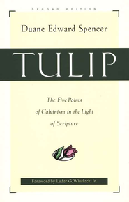 Tulip: The Five Points of Calvinism in the Light of Scripture - eBook  -     By: Duane Edward Spencer