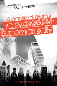 A Practical Guide to Evangelism- Supernaturally - eBook  -     By: Chris Overstreet