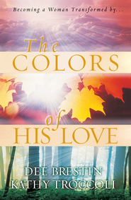 The Colors of His Love - eBook  -     By: Dee Brestin, Kathy Troccoli