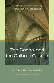 Gospel and the Catholic Church - eBook  -     By: Michael Ramsey