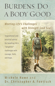 Burdens Do a Body Good: Meeting Life s Challenges with Strength (and Soul) - eBook  -     By: Michele Howe, Dr. Christopher A. Foetisch