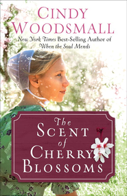The Scent of Cherry Blossoms - eBook  -     By: Cindy Woodsmall