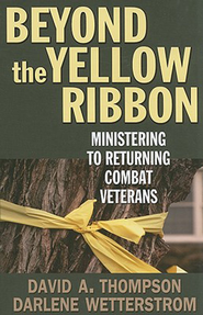 Beyond the Yellow Ribbon: Ministering to Returning Combat Veterans - eBook  -     By: David A. Thompson, Darlene Wetterstrom