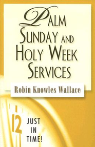 Just in Time Series - Palm Sunday and Holy Week Services - eBook  -     By: Robin Knowles Wallace