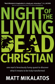 Night of the Living Dead Christian: One Man's Ferociously Funny Quest to Discover What It Means to Be Truly Transformed - eBook  -     By: Matt Mikalatos