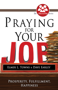 Praying for Your Job: Prosperity, Fulfillment, Happiness - eBook  -     By: Elmer Towns, David Earley