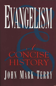 Evangelism: A Concise History   -     By: John Mark Terry