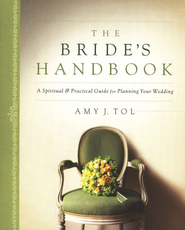 Bride's Handbook, The: A Spiritual & Practical Guide for Planning Your Wedding - eBook  -     By: Amy J. Tol